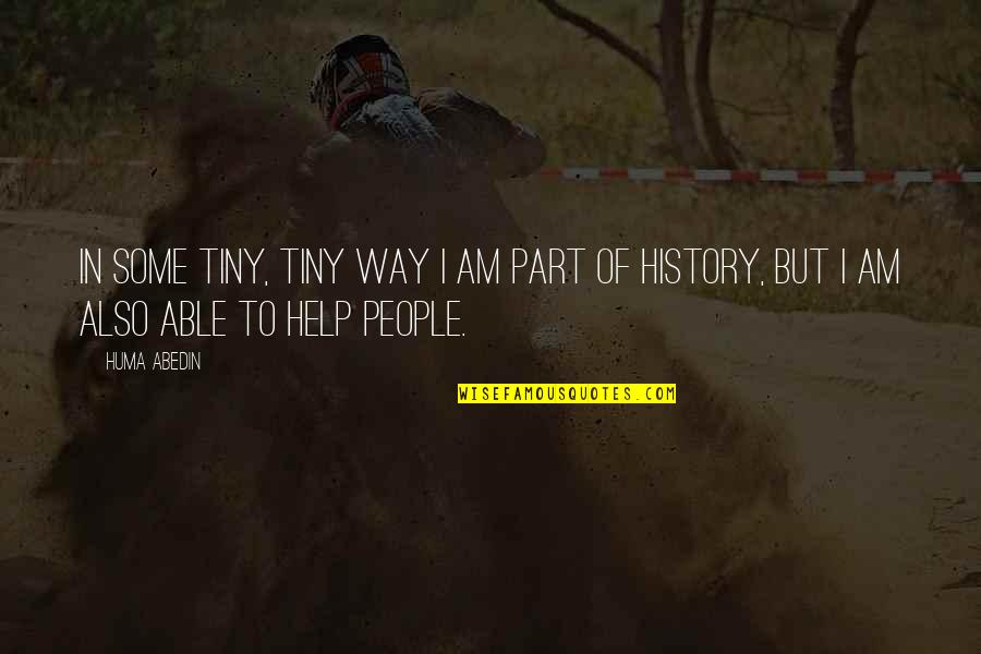 Mabel Dodge Quotes By Huma Abedin: In some tiny, tiny way I am part