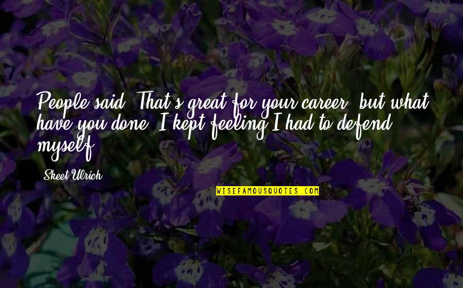 Mabel Dodge Quotes By Skeet Ulrich: People said, That's great for your career, but