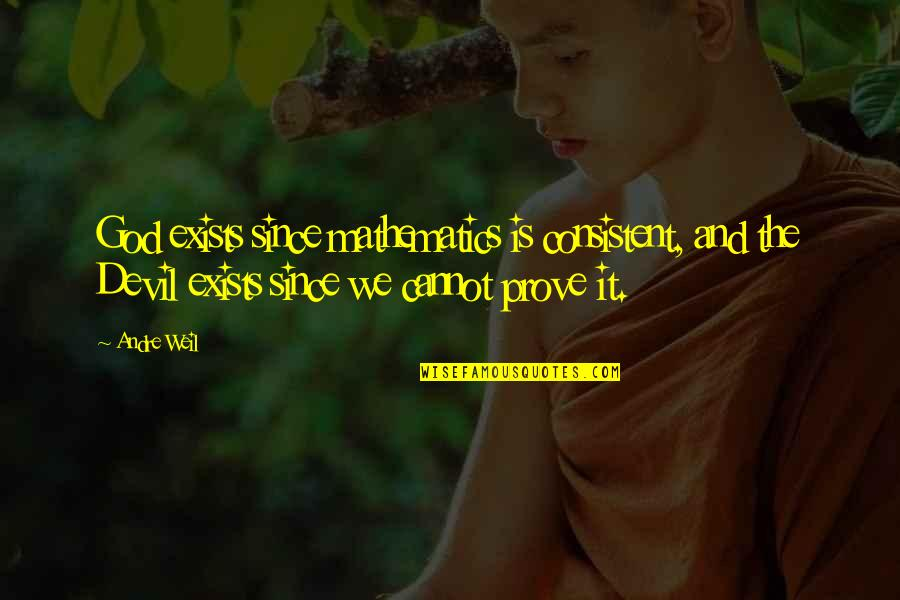 Mabuting Kaibigan Masamang Kaaway Quotes By Andre Weil: God exists since mathematics is consistent, and the
