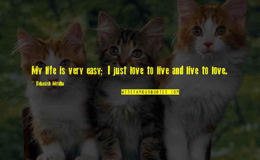 Mabuting Kaibigan Masamang Kaaway Quotes By Debasish Mridha: My life is very easy; I just love