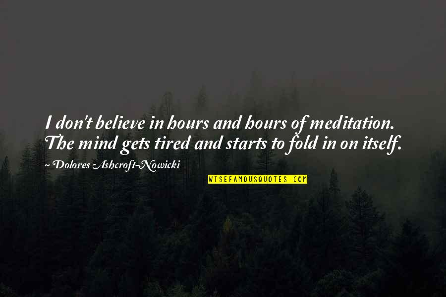 Mabuting Kaibigan Masamang Kaaway Quotes By Dolores Ashcroft-Nowicki: I don't believe in hours and hours of