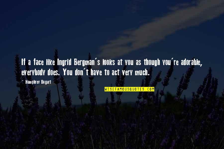 Mabuting Kaibigan Masamang Kaaway Quotes By Humphrey Bogart: If a face like Ingrid Bergman's looks at