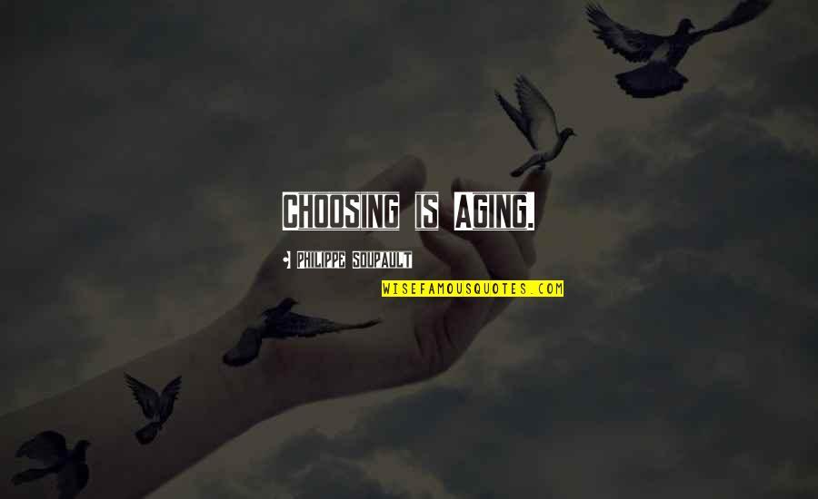 Mabuting Kaibigan Masamang Kaaway Quotes By Philippe Soupault: Choosing is Aging.