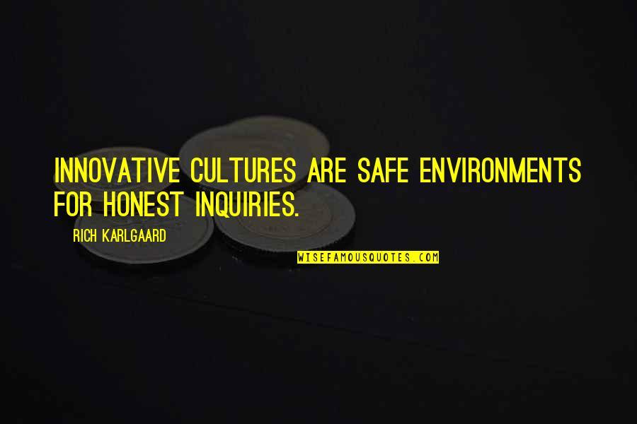 Mabuting Kaibigan Masamang Kaaway Quotes By Rich Karlgaard: Innovative cultures are safe environments for honest inquiries.