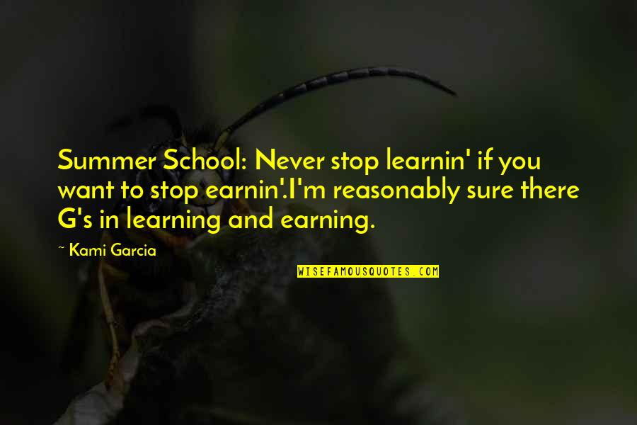 Mac Anderson Motivational Quotes By Kami Garcia: Summer School: Never stop learnin' if you want
