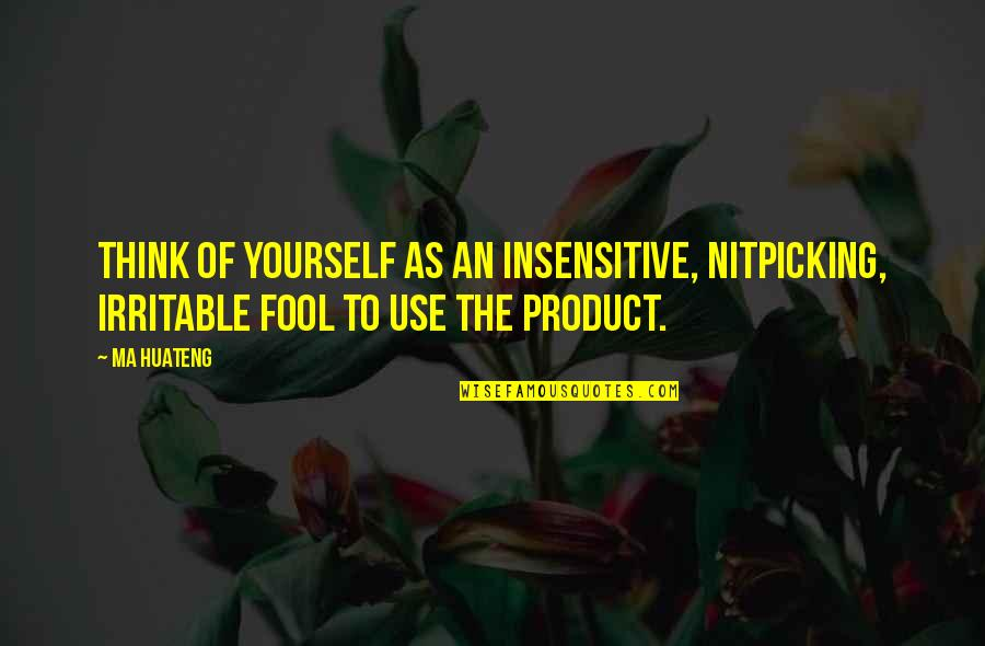Mac Anderson Motivational Quotes By Ma Huateng: Think of yourself as an insensitive, nitpicking, irritable