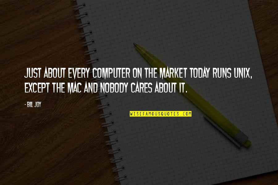 Mac Computer Quotes By Bill Joy: Just about every computer on the market today