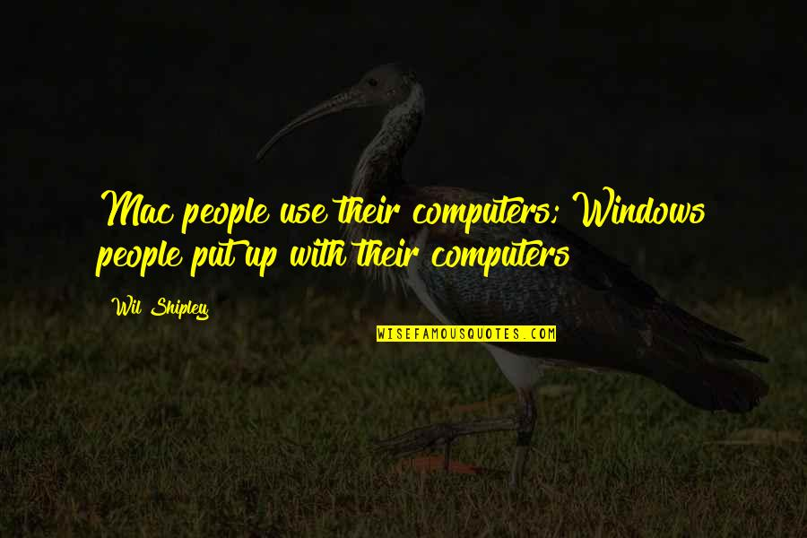 Mac Computer Quotes By Wil Shipley: Mac people use their computers; Windows people put