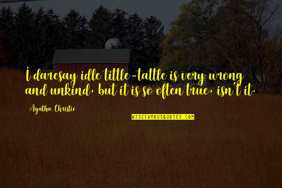Mac Lethal Lyrics Quotes By Agatha Christie: I daresay idle tittle-tattle is very wrong and