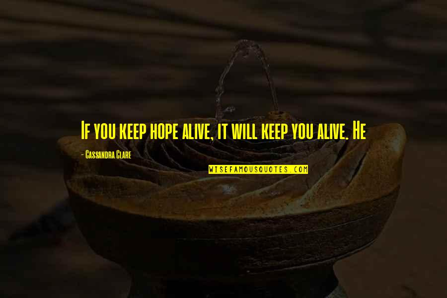 Mac Lethal Lyrics Quotes By Cassandra Clare: If you keep hope alive, it will keep