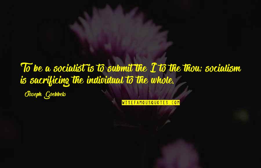 Mac Lethal Lyrics Quotes By Joseph Goebbels: To be a socialist is to submit the