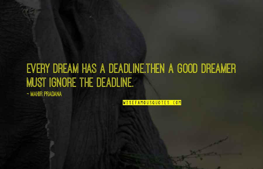 Mac Lethal Lyrics Quotes By Mahir Pradana: Every dream has a deadline.Then a good dreamer