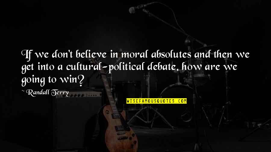 Mac Lethal Lyrics Quotes By Randall Terry: If we don't believe in moral absolutes and
