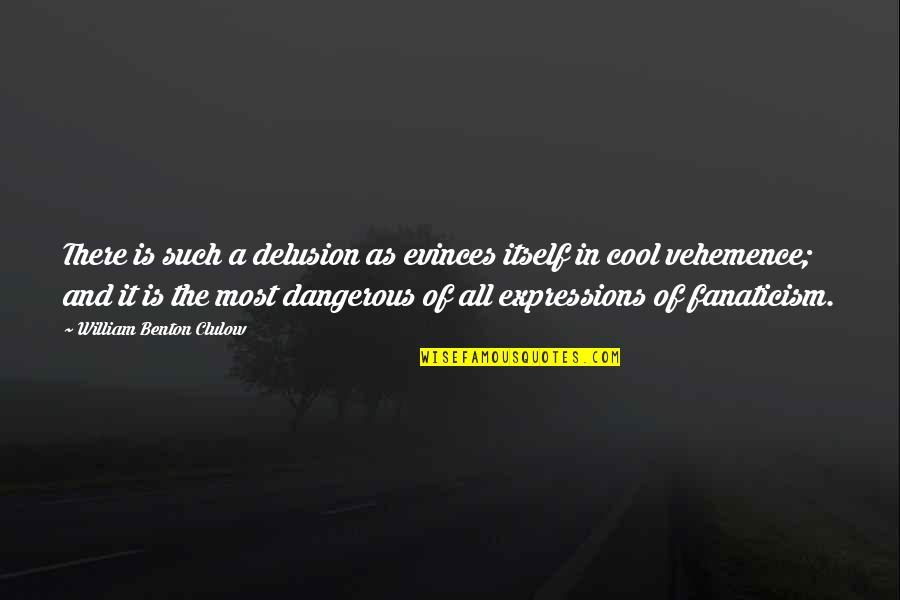 Mac Lethal Lyrics Quotes By William Benton Clulow: There is such a delusion as evinces itself