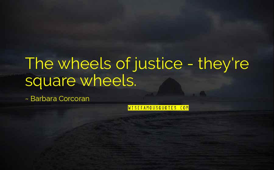 Mac Miller Best Lyrics Quotes By Barbara Corcoran: The wheels of justice - they're square wheels.