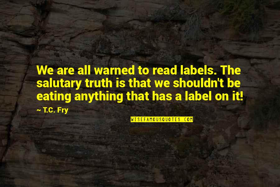 Mac Miller Best Lyrics Quotes By T.C. Fry: We are all warned to read labels. The
