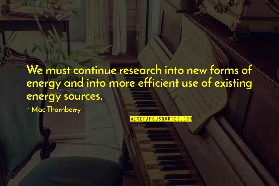 Mac Thornberry Quotes By Mac Thornberry: We must continue research into new forms of