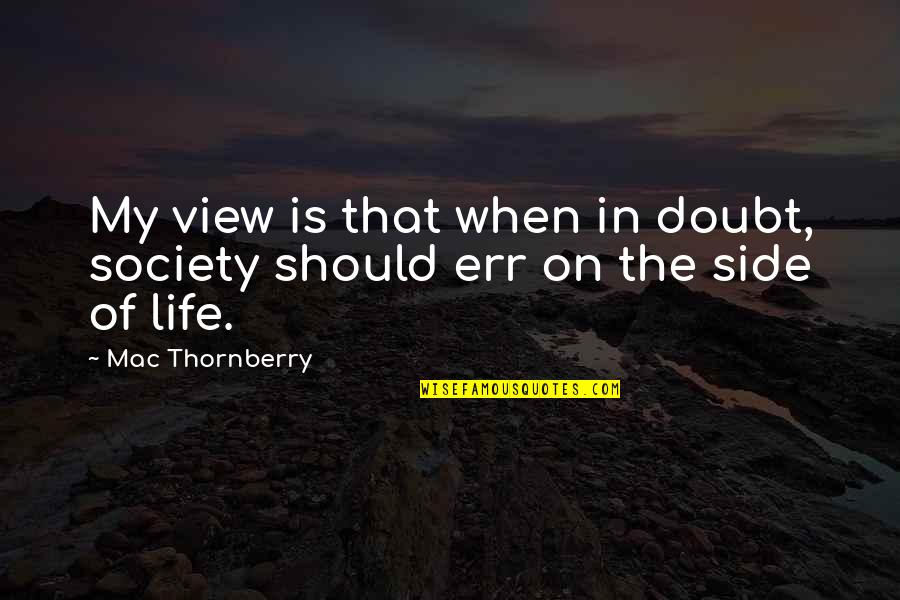 Mac Thornberry Quotes By Mac Thornberry: My view is that when in doubt, society