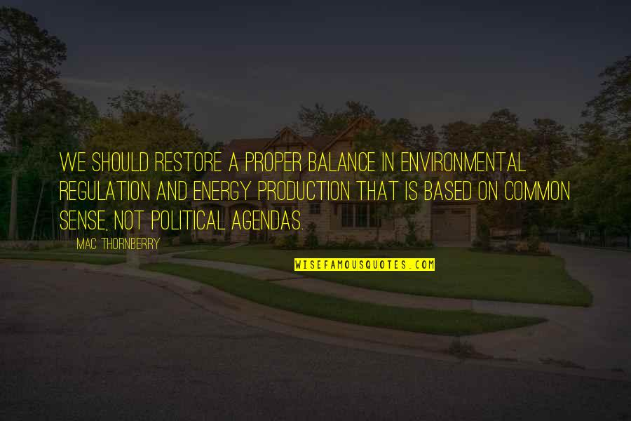 Mac Thornberry Quotes By Mac Thornberry: We should restore a proper balance in environmental
