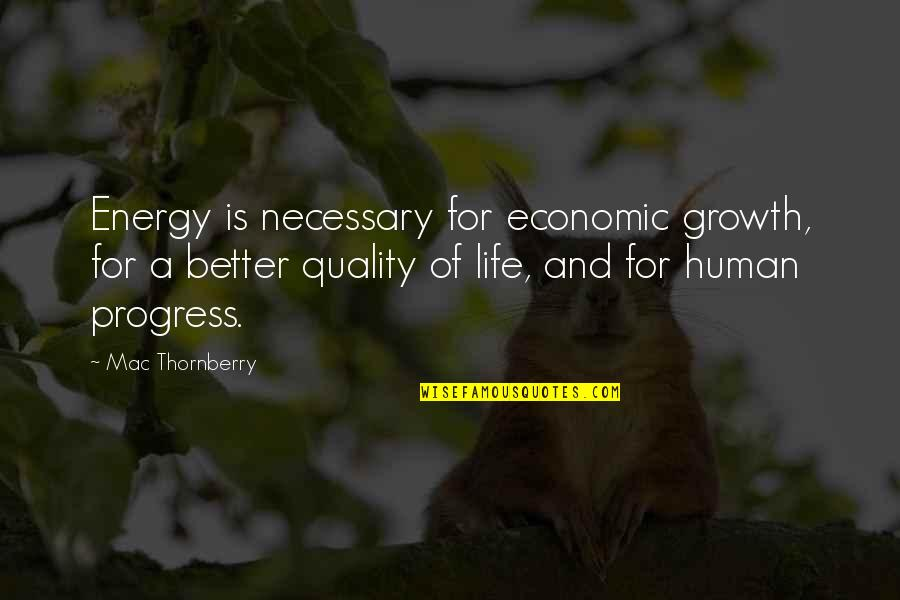 Mac Thornberry Quotes By Mac Thornberry: Energy is necessary for economic growth, for a