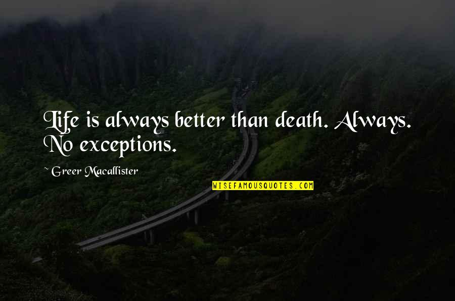 Macallister's Quotes By Greer Macallister: Life is always better than death. Always. No