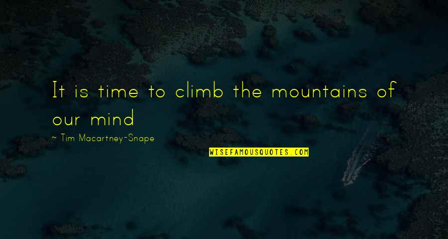 Macartney Quotes By Tim Macartney-Snape: It is time to climb the mountains of