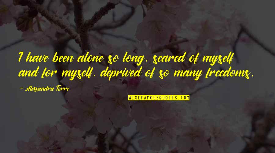Macbeth Banquo Foil Quotes By Alessandra Torre: I have been alone so long, scared of
