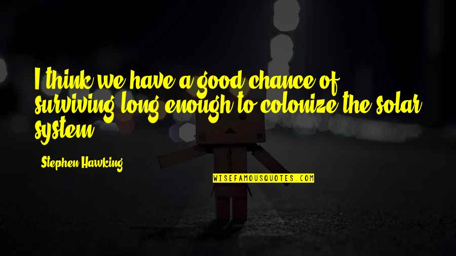 Macbeth Flaws And Quotes By Stephen Hawking: I think we have a good chance of