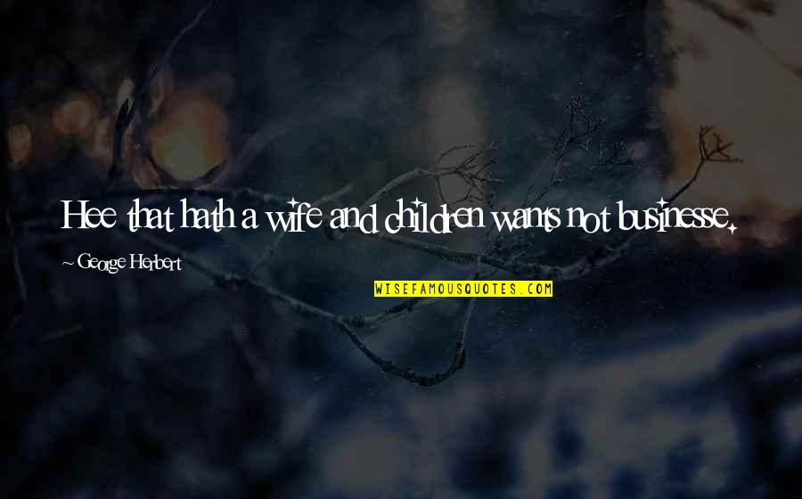 Macbeth Gcse Quotes By George Herbert: Hee that hath a wife and children wants