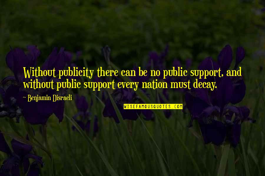 Macbeth Instability Quotes By Benjamin Disraeli: Without publicity there can be no public support,