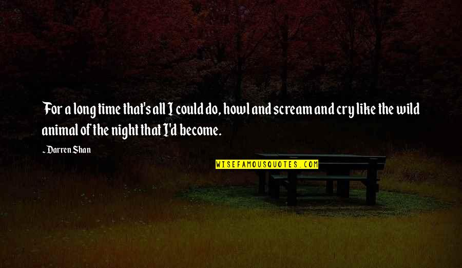 Macbeth Instability Quotes By Darren Shan: For a long time that's all I could