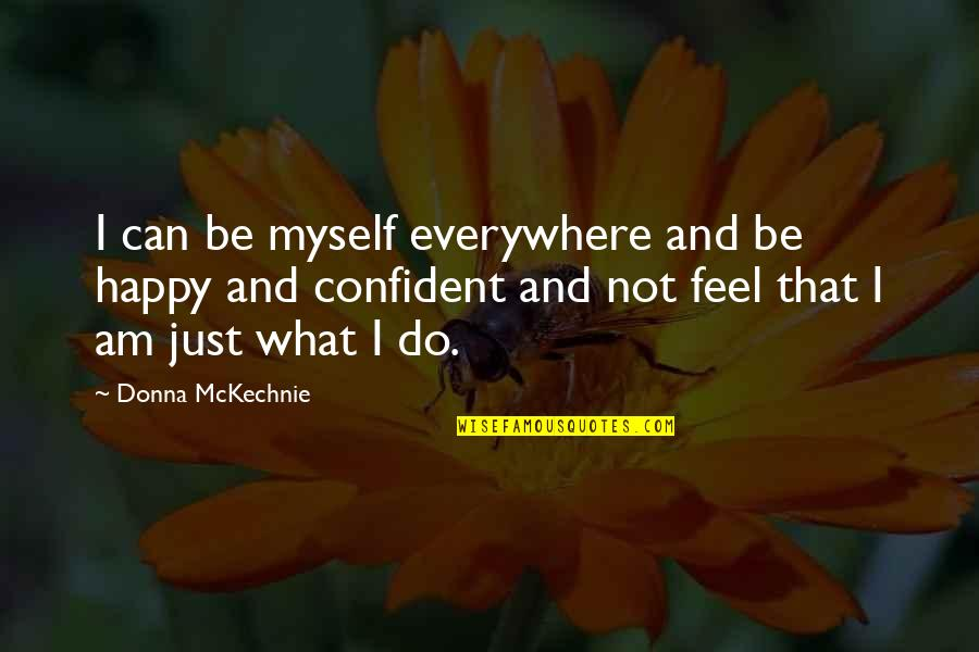 Macbeth Instability Quotes By Donna McKechnie: I can be myself everywhere and be happy