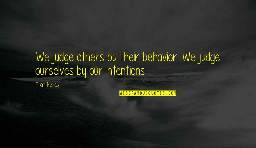 Macbeth Instability Quotes By Ian Percy: We judge others by their behavior. We judge