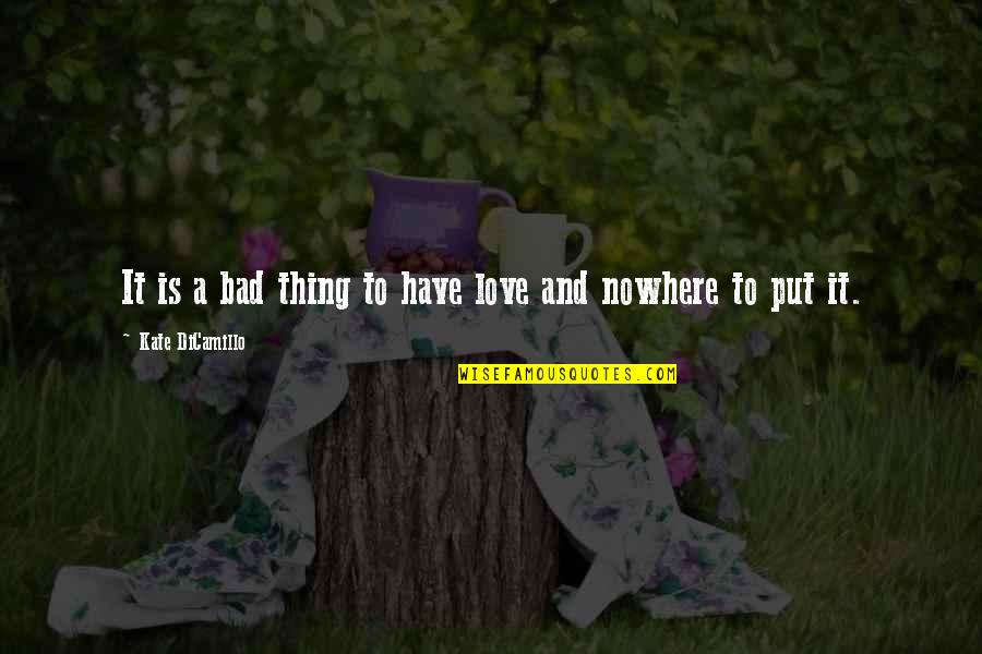 Macbeth Instability Quotes By Kate DiCamillo: It is a bad thing to have love