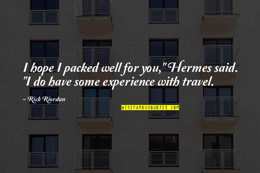 """Macbeth Instability Quotes By Rick Riordan: I hope I packed well for you,"""" Hermes"""