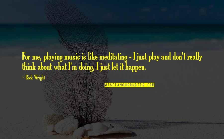 Macbeth Instability Quotes By Rick Wright: For me, playing music is like meditating -