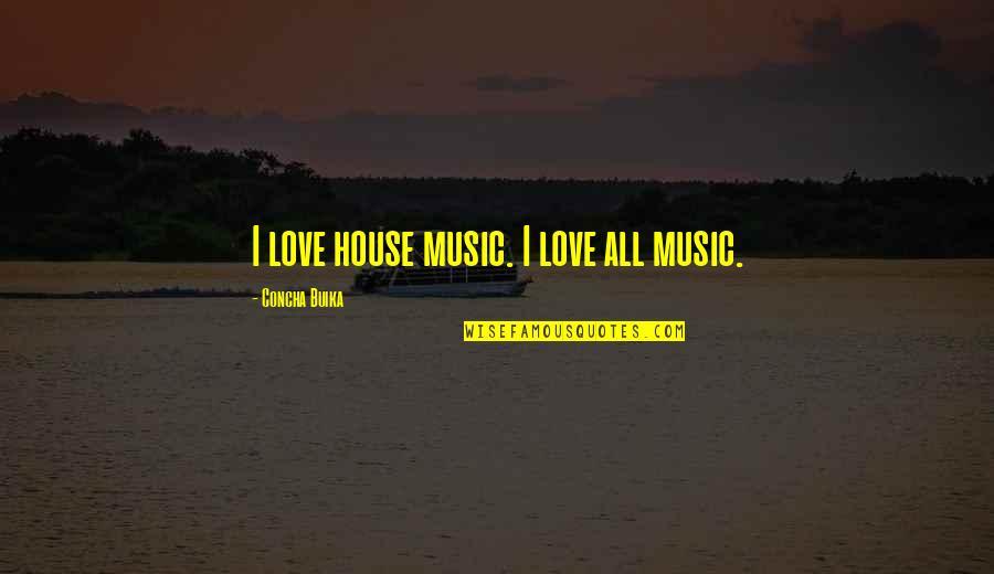 Macdonagh Quotes By Concha Buika: I love house music. I love all music.