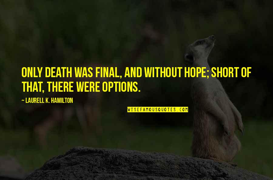 Macdonagh Quotes By Laurell K. Hamilton: Only death was final, and without hope; short