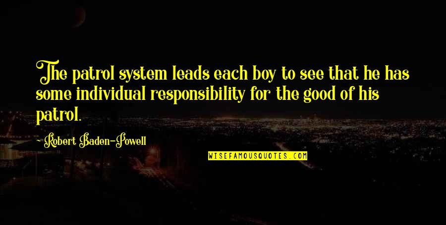 Macdonagh Quotes By Robert Baden-Powell: The patrol system leads each boy to see