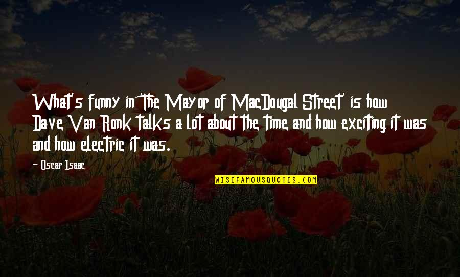 Macdougal Quotes By Oscar Isaac: What's funny in 'The Mayor of MacDougal Street'