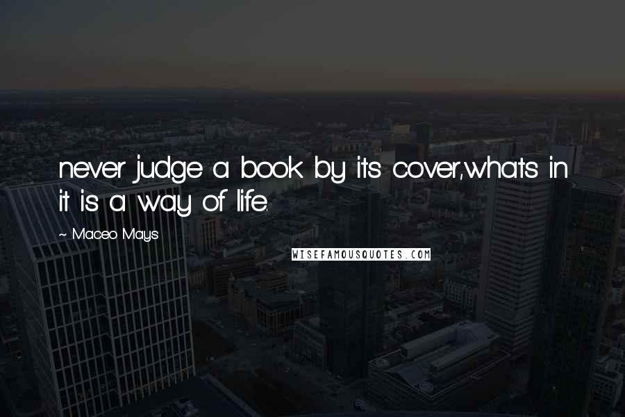 Maceo Mays quotes: never judge a book by its cover,whats in it is a way of life.