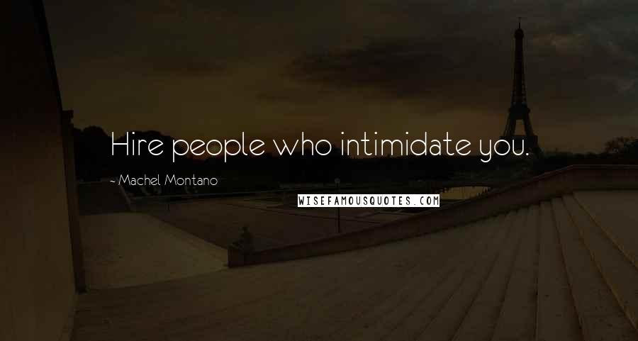 Machel Montano quotes: Hire people who intimidate you.
