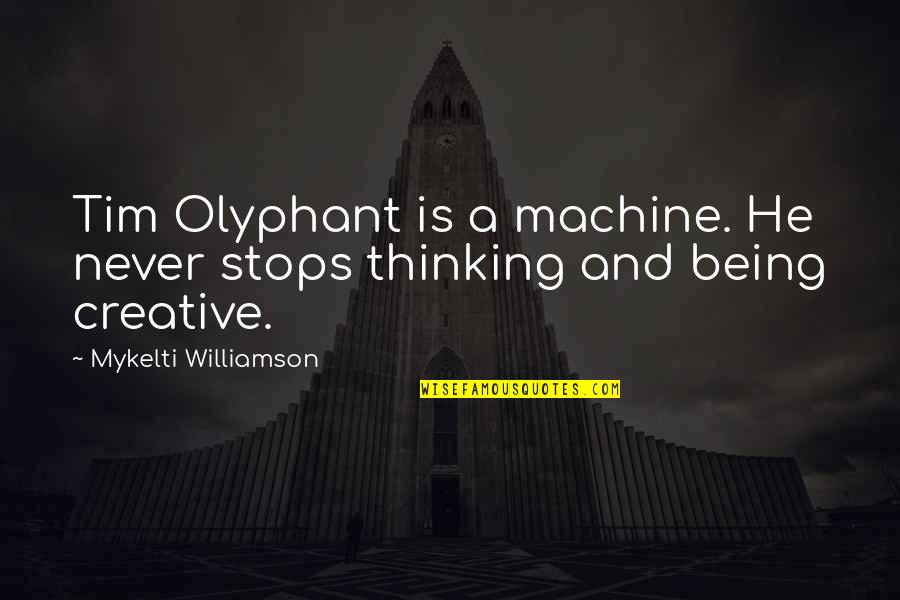 Machine Stops Quotes By Mykelti Williamson: Tim Olyphant is a machine. He never stops
