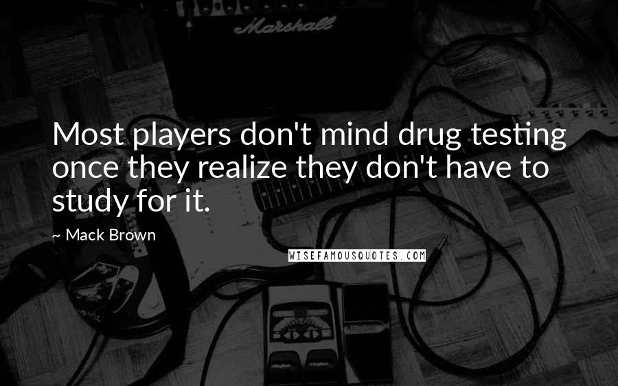 Mack Brown quotes: Most players don't mind drug testing once they realize they don't have to study for it.