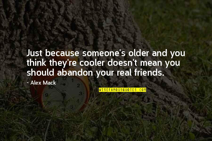 Mack Quotes By Alex Mack: Just because someone's older and you think they're