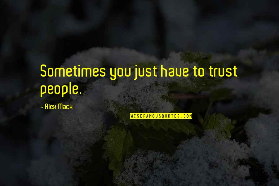 Mack Quotes By Alex Mack: Sometimes you just have to trust people.