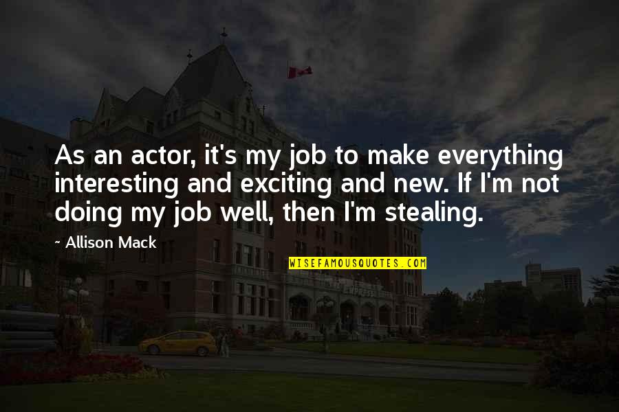 Mack Quotes By Allison Mack: As an actor, it's my job to make