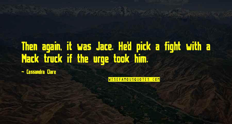 Mack Quotes By Cassandra Clare: Then again, it was Jace. He'd pick a