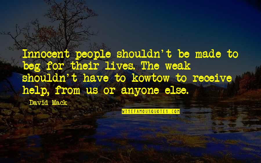 Mack Quotes By David Mack: Innocent people shouldn't be made to beg for