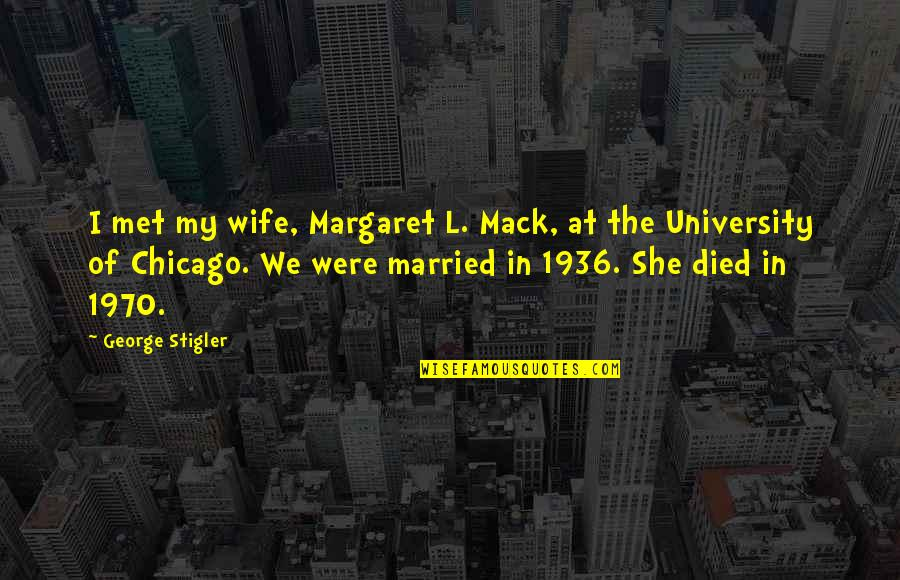 Mack Quotes By George Stigler: I met my wife, Margaret L. Mack, at